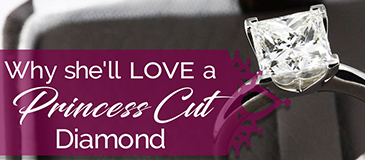 Why She'll Love a Princess Cut Diamond For Your Anniversary